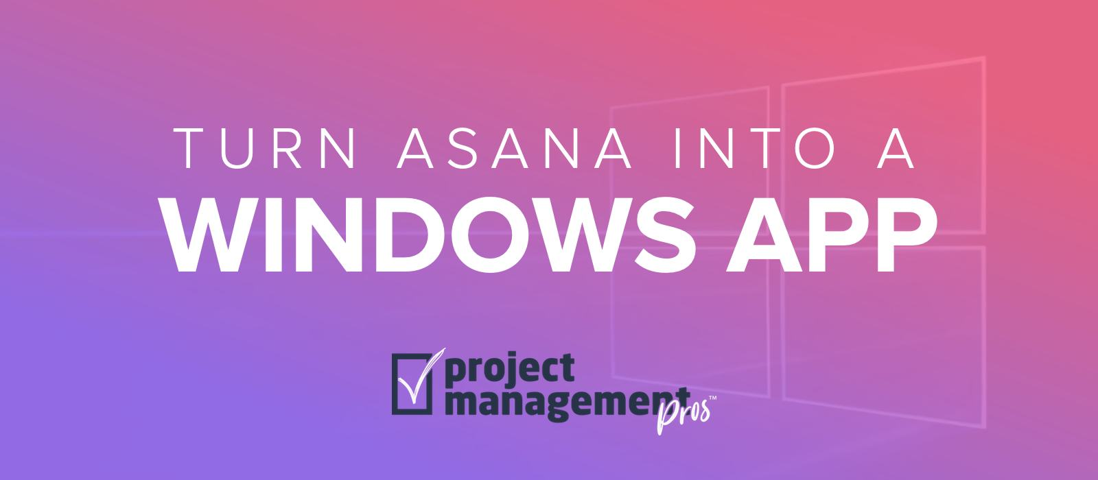 Turn Asana into a Windows desktop app